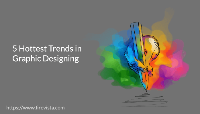 5 Hottest Trends in Graphic Designing