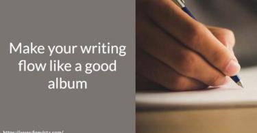 Make your writing flow like a good album