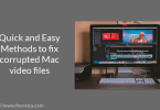 Quick and Easy Methods to fix corrupted Mac video files