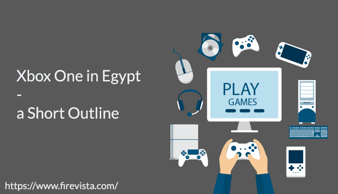 Xbox One in Egypt - a Short Outline