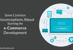 Some Common Misconceptions About Starting An e-Commerce Development