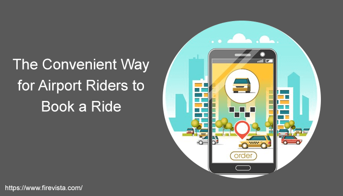 The Convenient Way for Airport Riders to Book a Ride