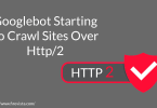 Googlebot Starting To Crawl Sites Over Http/2