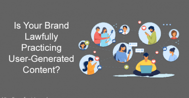 Is Your Brand Lawfully Practicing User-Generated Content?