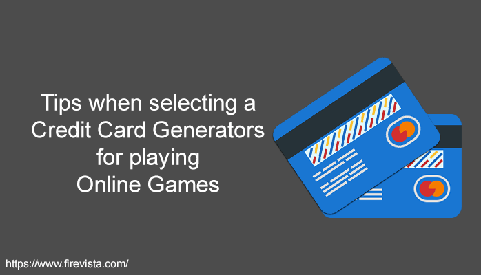Tips when selecting a Credit Card Generators for playing Online Games