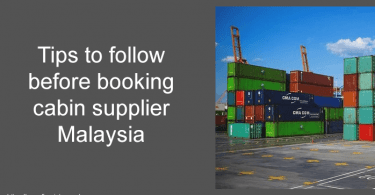 Tips to follow before booking cabin supplier Malaysia