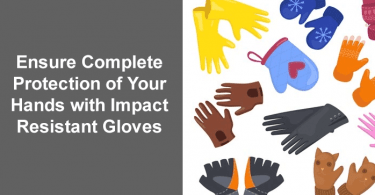 Ensure Complete Protection of Your Hands with Impact Resistant Gloves