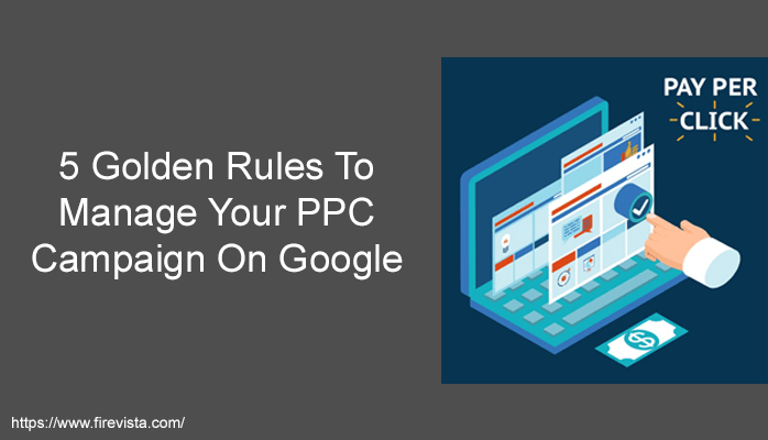 Golden Rules To Manage Your PPC Campaign On Google