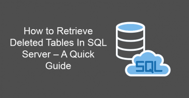 How to Retrieve Deleted Tables In SQL Server – A Quick Guide