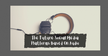 Social Media Platforms Based On Audio: The Future