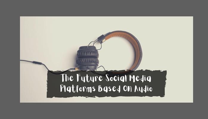 Social Media Platforms Based On Audio: The Future