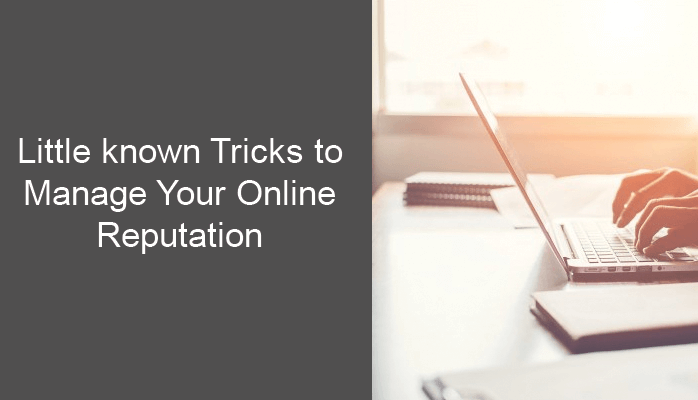 Little known Tricks to Manage Your Online Reputation