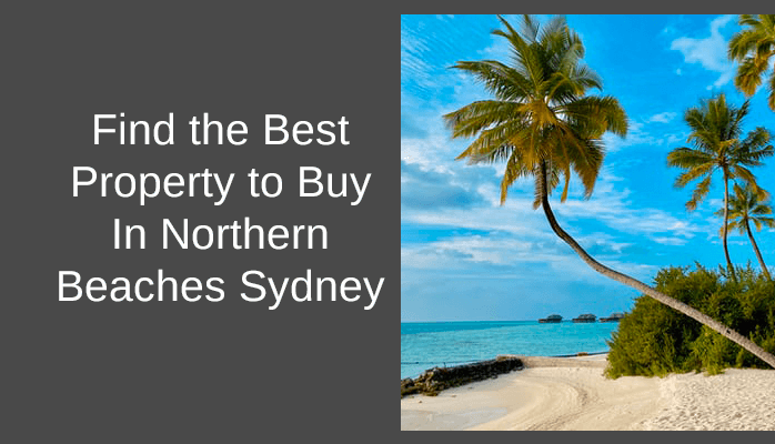 Find the Best Property to Buy In Northern Beaches Sydney