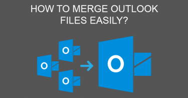 HOW TO MERGE OUTLOOK FILES EASILY?