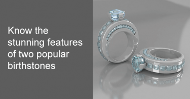 Know the stunning features of two popular birthstones