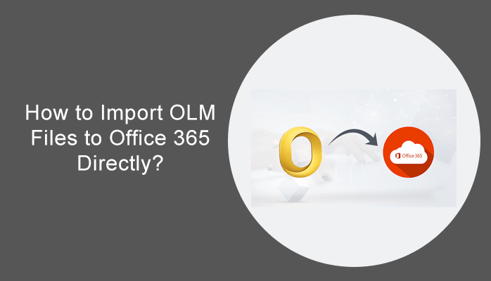 How to Import OLM Files to Office 365 Directly