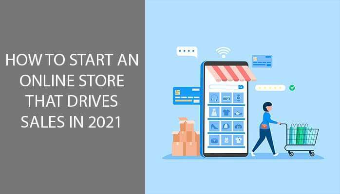 How to Start an Online Store That Drives Sales in 2021