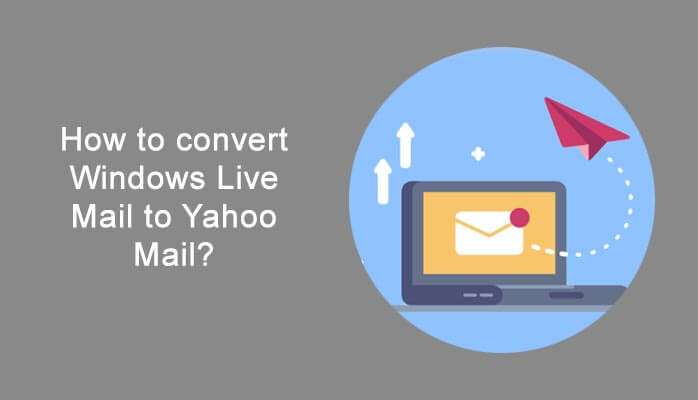 How to convert Windows Live Mail to Yahoo Mail
