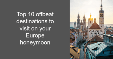 Top 10 offbeat destinations to visit on your Europe honeymoon