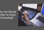 why you should switch to cloud computing?