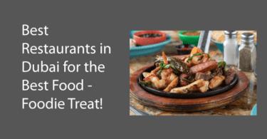 Best Restaurants in Dubai for the Best Food - Foodie Treat!