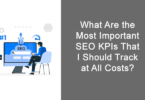 What Are the Most Important SEO KPIs That I Should Track at All Costs