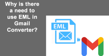 Why is there a need to use EML in Gmail Converter